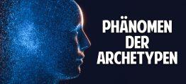 Das Phänomen der Archetypen – Unbewusste Potenziale erkennen und verstehen