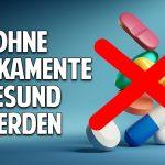 Der andere Apotheker: Ohne Medikamente gesund werden und bleiben!