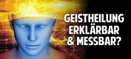Die Entstehung einer neuen Medizin – Ist Geistheilung wissenschaftlich erklärbar und messbar?