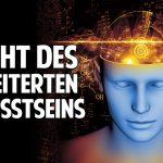 Die Macht des erweiterten Bewusstseins –  Die fehlende Dimension des Menschen