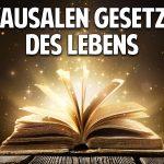 Die kausalen Gesetze des Lebens – Der Schüssel zu Glück & Erfolg