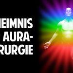 Die neue Medizin der Zukunft – Das Geheimnis der Aura-Chirurgie