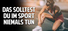 Diese Dinge im Sport solltest Du niemals tun, wenn Du für immer gesund bleiben willst