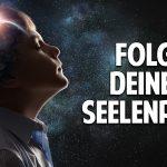 Folge Deinem Seelenplan – Der Weg zum Sinn Deines Lebens