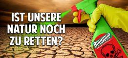 Giftiges Glyphosat & Pestizide – Ist unsere Natur noch zu retten?