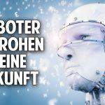 Roboter bedrohen unsere Zukunft