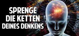 Sprenge die Ketten Deines Denkens – Wie Du die Welt durch Deinen Geist veränderst