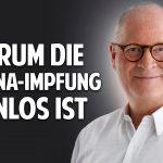 Warum die Corona-Impfung sinnlos ist! – Dr. Norbert Kriegisch klärt auf